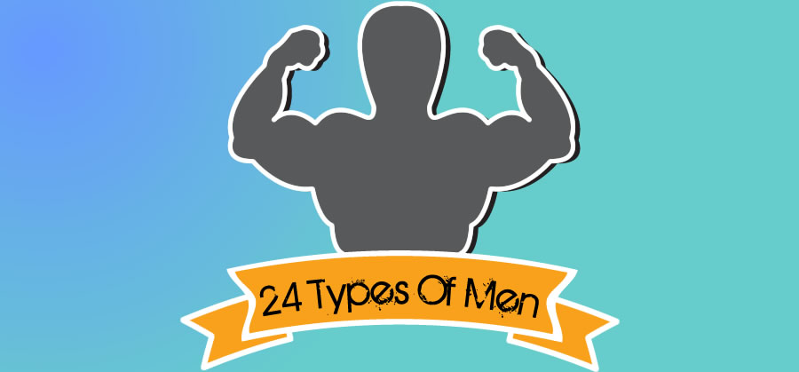 Thhre are 24 types of men. Bit of a tongue in cheek video found on YouTube.